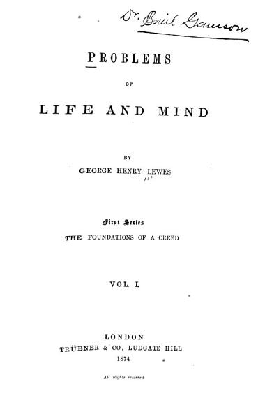 Problems Of Life And Mind The Method Of Science And Its Application To Metaphysics The Rules Of Philosophising Psychological Principles The Limitations Of Knowledge