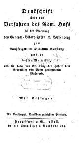 Denkschrift über das Verfahren des römischen Hofes bei der Ernennung des General-Vikars Freiherrn v. Wessenberg zum Nachfolger im Bisthum Konstanz und zu dessen Verweser etc