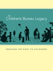 The Children's Bureau Legacy: Ensuring the Right to Childhood