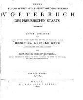Neues topographisch-statistisch-geographisches Wörterbuch des preussischen Staats: Band 1