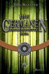 Die Germanen: Die komplette Saga