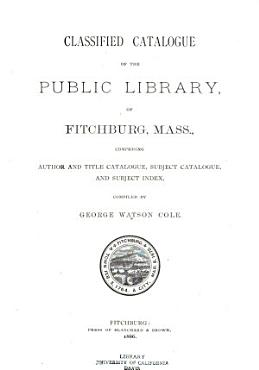 Classified Catalogue of the Public Library  of Fitchburg Mass PDF
