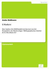 """E-Markets: Eine Analyse des B2B-Handels im Internet aus der Perspektive des Buchverlages """"Bibliographisches Institut & F.A. Brockhaus AG"""""""
