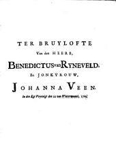 Ter bruylofte van den heere, Benedictus van Ryneveld, en jonkvrouw, Johanna Veen