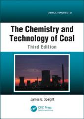 The Chemistry and Technology of Coal, Third Edition: Edition 3