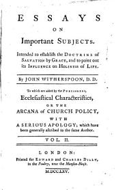 Essays On Important Subjects Intended to Establish the Doctrine of Salvation by Grace, and to Point Out Its Influence on Holiness of Life: To which are Added by the Publishers, Ecclesiastical Characteristics, Or The Arcana of Church Polici, With A Serious Apology; which Have Been Generally Ascribed to the Same Author, Volume 2