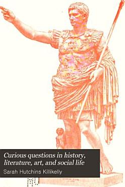 Curious Questions in History  Literature  Art  and Social Life PDF