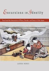 Excursions in Identity : Travel and the Intersection of Place, Gender, and Status in Edo Japan