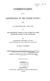 Commentaries on the Constitution of the Un. States: With a Prelim. Review of the Constitut. History of the Colonies and States, Bef. the Adoption of the Constitution, Volume 2