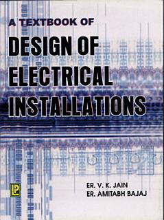 A Text Book of Design of Electrical Installations Book