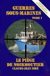 Le Piège de Noirmoutier - Guerres Sous Marines, Tome 1: Guerres Sous Marines