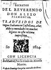 Secretos Del Reverendo Don Alexo Piamontes. Tradvzidos De lengua Italiana en Castellana, añadidos y emendados en muchos lugares en esta vltima impression