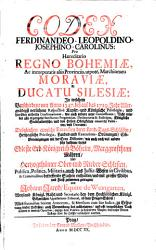 Codex Ferdinandeo Leopoldino Josephino Carolinus pro haereditario regno Bohemiae ac incorporatis aliis provinciis utpote Marchionatu Moraviae et Ducatu Silesiae  In welchem verschiedene von Anno 1347 bis auf das 1619  Jahr     verliehene     Privilegia  etc   PDF