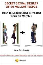 How To Seduce Men & Women Born On March 5 Or Secret Sexual Desires of 20 Million People: Demo from Shan Hai Jing research discoveries by A. Davydov & O. Skorbatyuk