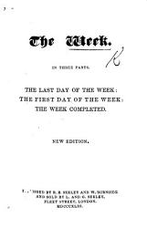 The Week  In Three Parts  The Last Day of the Week  The First Day of the Week  The Week Completed   By Eliza Cheap   New Edition PDF