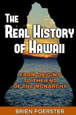 The Real History Of Hawaii: From Origins To The End Of The Monarchy