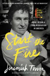 Start the Fire: How I Began A Food Revolution In America