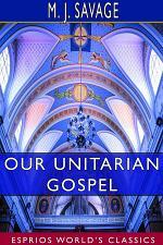 Our Unitarian Gospel (Esprios Classics)
