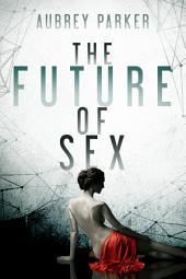 The Future of Sex: Volume 1