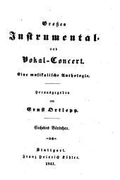 Großes Instrumental- und Vokal-Concert: eine musikalische Anthologie. 6, Band 12