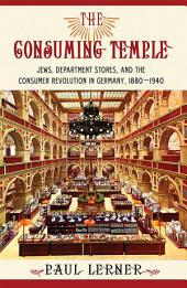 The Consuming Temple: Jews, Department Stores, and the Consumer Revolution in Germany, 1880–1940