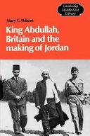 King Abdullah  Britain and the Making of Jordan