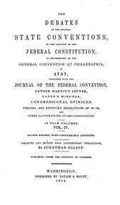 The Debates in the Several State Conventions, on the Adoption of the Federal Constitution: As Recommended by the General Convention at Philadelphia, in 1787. Together with the Journal of the Federal Convention, Luther Martin's Letter, Yates' Minutes, Congressional Opinions, Virginia and Kentucky Resolutions of '98-'99, and Other Illustrations of the Constitution, Volume 4