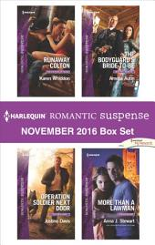 Harlequin Romantic Suspense November 2016 Box Set: Runaway Colton\Operation Soldier Next Door\The Bodyguard's Bride-to-Be\More Than a Lawman