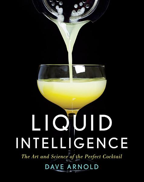 Download Liquid Intelligence  The Art and Science of the Perfect Cocktail Book