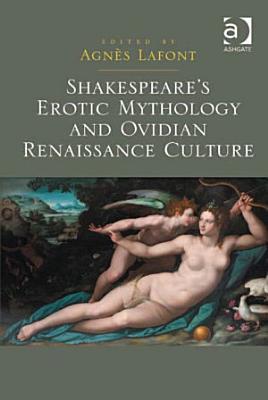 Shakespeare s Erotic Mythology and Ovidian Renaissance Culture PDF