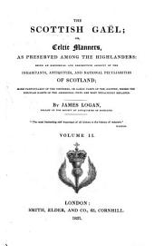 The Scotish Gaël: or, Celtic manners, as preserved among the Highlanders, being an historical and descriptive account of the inhabitants, antiquities, and national peculiarities of Scotland; more particularly of the northern, or Gaëlic parts of the country, where the singular habits of the aboriginal Celts are most tenaciously retained, Volume 2