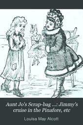 Aunt Jo's Scrap-bag ...: Jimmy's cruise in the Pinafore, etc