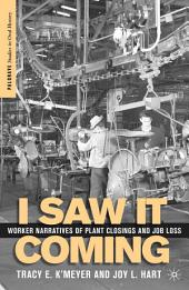 I Saw it Coming: Worker Narratives of Plant Closings and Job Loss