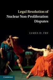 Legal Resolution of Nuclear Non-Proliferation Disputes