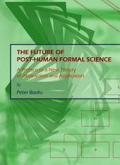 The Future of Post-Human Formal Science: A Preface to a New Theory of Abstraction and Application