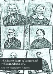 The Descendants of James and William Adams, of Londonderry, Now Derry, N. H.: Also a Brief Account of the Families of Robert Cochran and Joseph Morrison of Londonderry, and of Dea. Thomas Cochran of New Boston, N. H.
