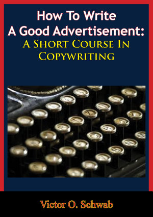 How To Write A Good Advertisement  A Short Course In Copywriting PDF