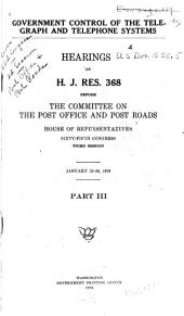 Government Control of the Telegraph and Telephone Systems: Hearings on H.J.Res. 368 Before the Committee on the Post Office and Post Roads, House of Representatives, 65th Congress, 3d Session, January 23-28, 1919, Part 3