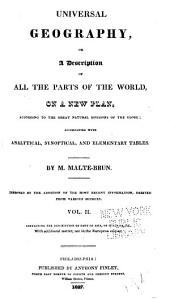 Universal Geography: Or A Description of All Parts of the World, on a New Plan, According to the Great Natural Divisions of the Globe; Accompanied with Analytical, Synoptical, and Elementary Tables, Volume 2