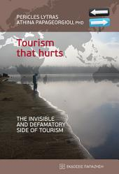 Tourism that hurts: The invisible and defamatory side of tourism