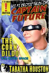 Captain Future - The Corn Dildo From Outer Space: Science Fiction Erotica