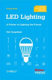LED Lighting: A Primer to Lighting the Future