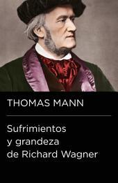 Sufrimientos y grandeza de Richard Wagner (Colección Endebate)
