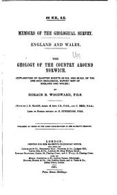 The Geology of the Country Around Norwich: (Explanation of Quarter Sheets 66 N. E. and 66 S. E. of the One Inch Geological Survey Map of England and Wales)