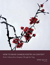 How to Read Chinese Poetry in Context: Poetic Culture from Antiquity Through the Tang