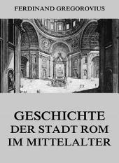 Geschichte der Stadt Rom im Mittelalter: eBook Edition