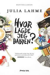 Hvor lagde jeg babyen?: Afsløringer fra en nybagt mor