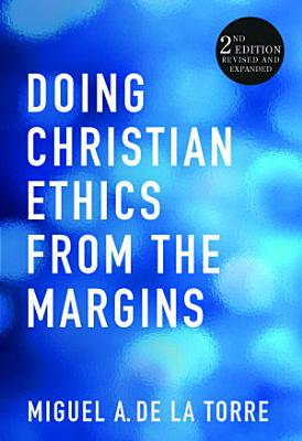 Doing Christian Ethics from the Margins  Second Edition Revised and Expanded
