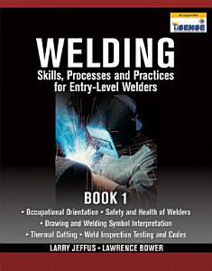 Welding Skills  Processes and Practices for Entry Level Welders  Book 1 PDF