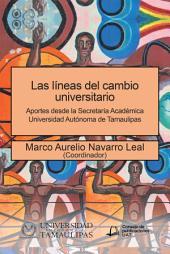 Las Líneas Del Cambio Universitario: Aportes Desde La Secretaría Académica Universidad Autónoma De Tamaulipas